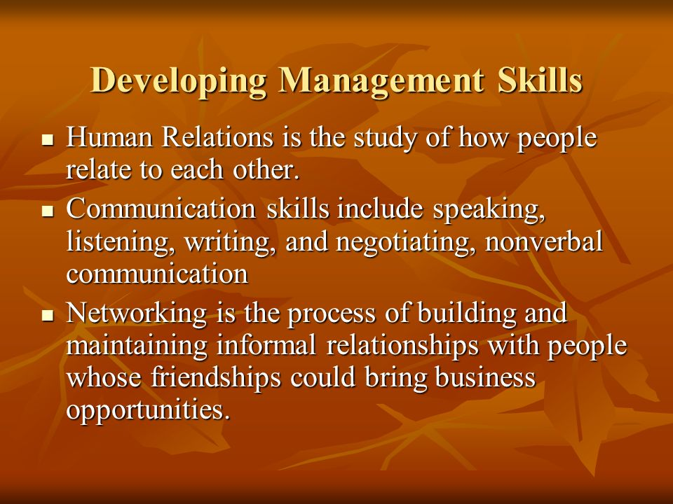 Developing Management Skills Human Relations is the study of how people relate to each other. Human Relations is the study of how people relate to eac
