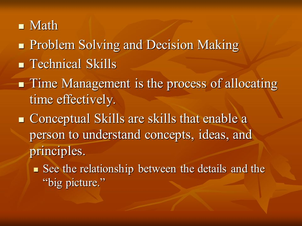 Math Math Problem Solving and Decision Making Problem Solving and Decision Making Technical Skills Technical Skills Time Management is the process of