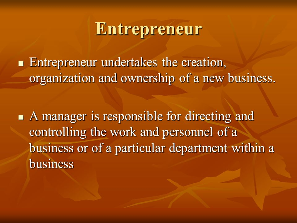 Entrepreneur Entrepreneur undertakes the creation, organization and ownership of a new business. Entrepreneur undertakes the creation, organization an