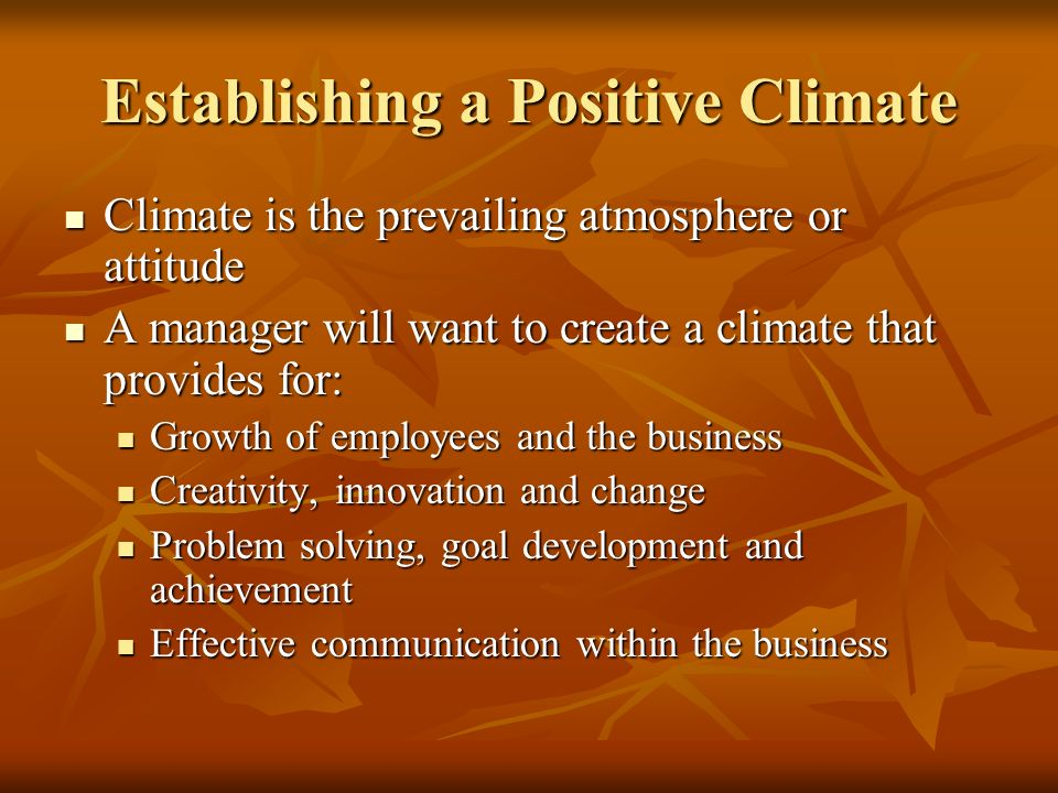 Establishing a Positive Climate Climate is the prevailing atmosphere or attitude Climate is the prevailing atmosphere or attitude A manager will want