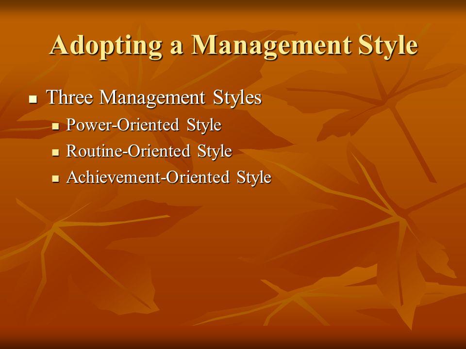 Adopting a Management Style Three Management Styles Three Management Styles Power-Oriented Style Power-Oriented Style Routine-Oriented Style Routine-O