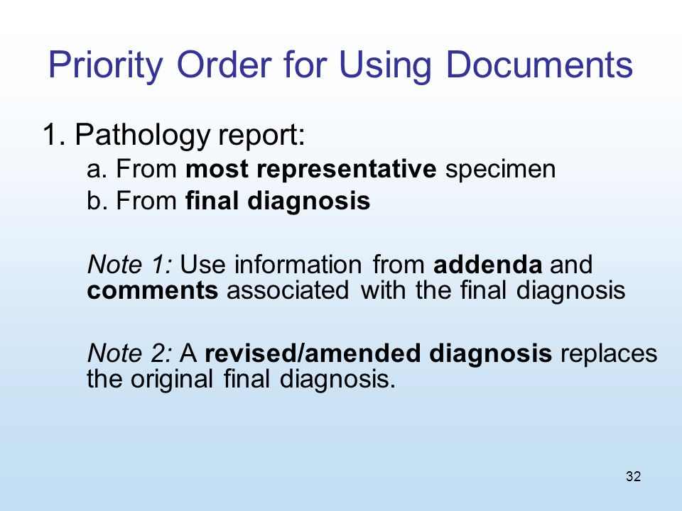 32 Priority Order for Using Documents 1. Pathology report: a.