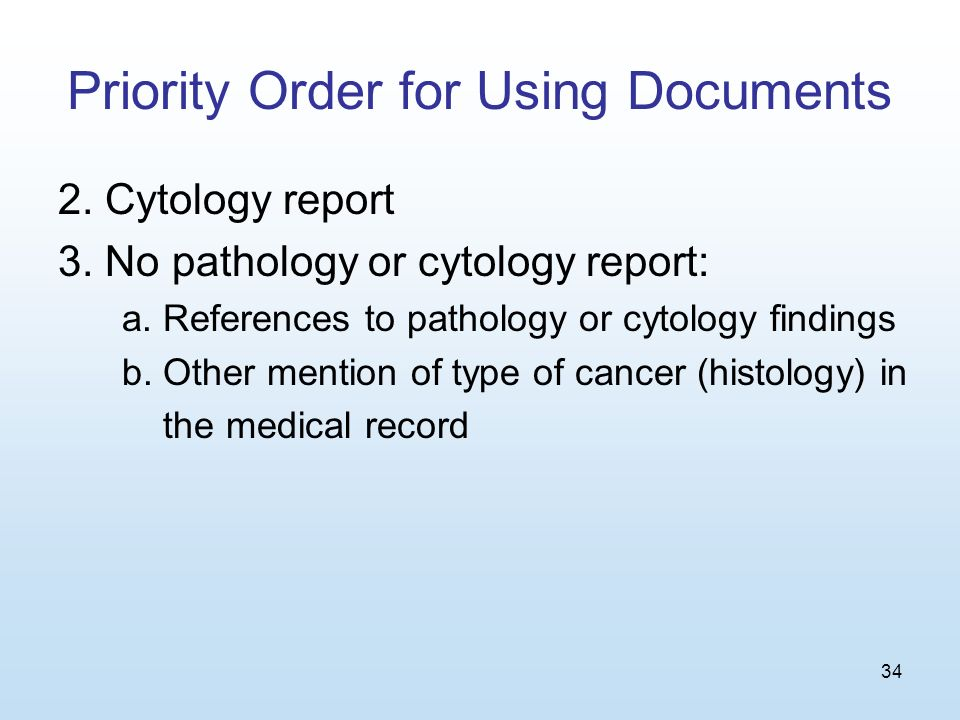 34 Priority Order for Using Documents 2. Cytology report 3.