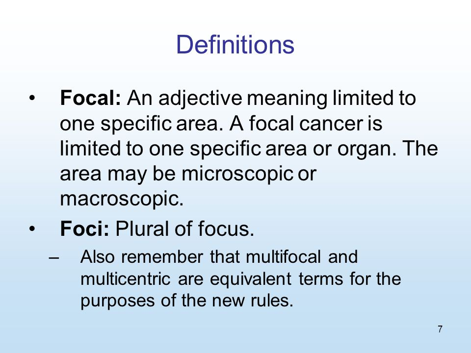 7 Definitions Focal: An adjective meaning limited to one specific area.