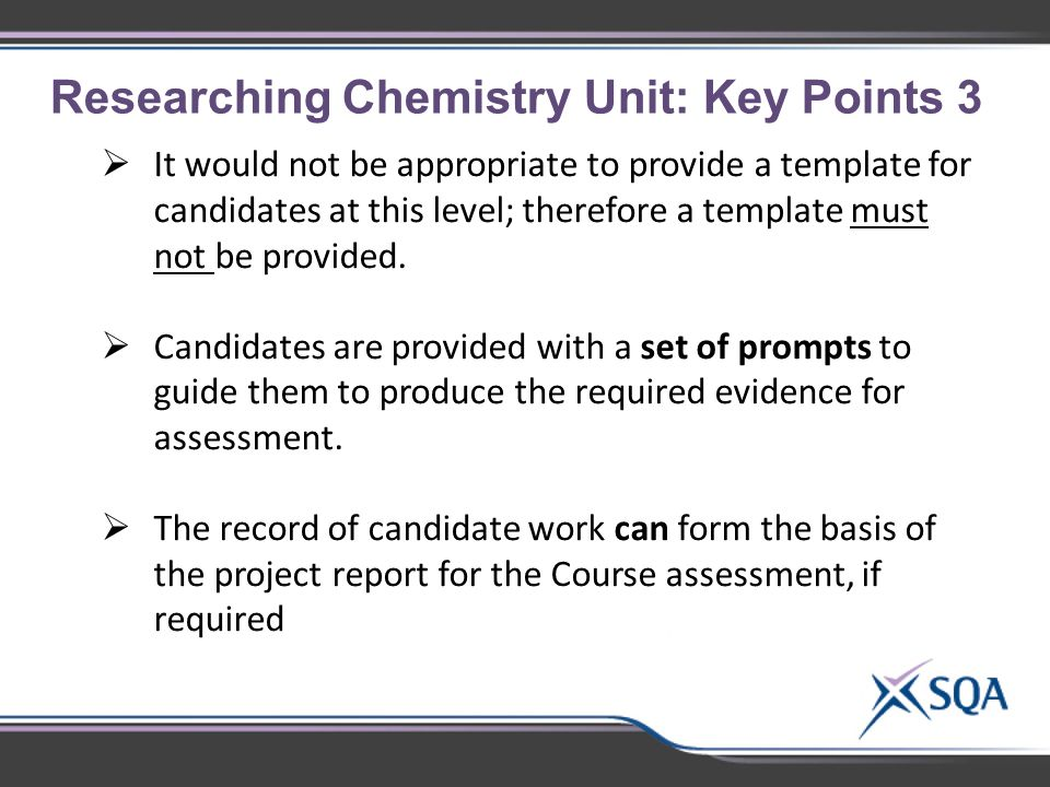 Researching Chemistry Unit: Key Points 3  It would not be appropriate to provide a template for candidates at this level; therefore a template must not be provided.