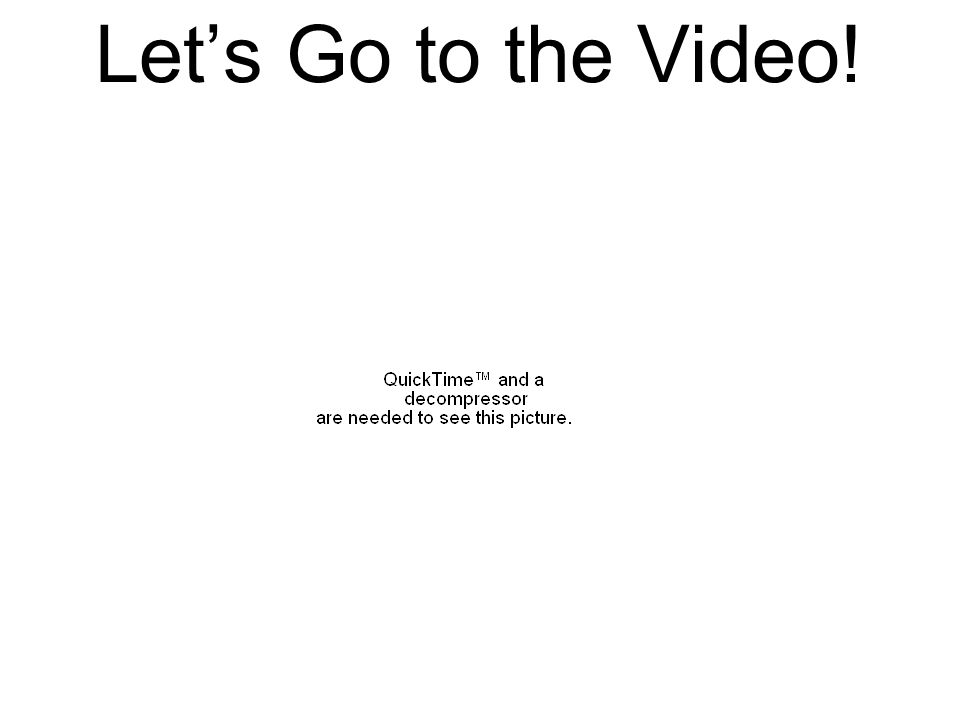 Let's Go to the Video!