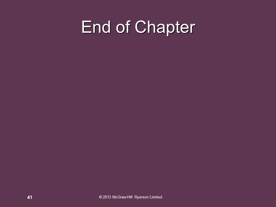 End of Chapter 41 © 2013 McGraw-Hill Ryerson Limited.