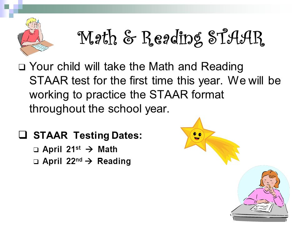 Math & Reading STAAR  Your child will take the Math and Reading STAAR test for the first time this year.