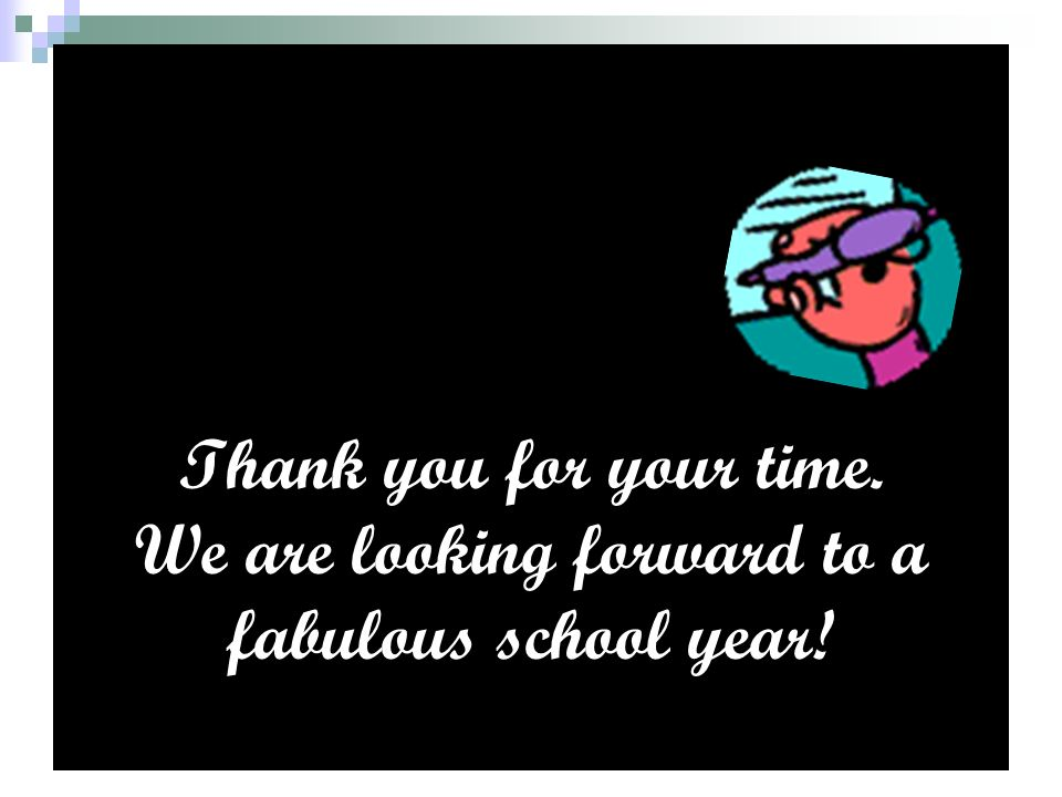 Thank you for your time. We are looking forward to a fabulous school year!