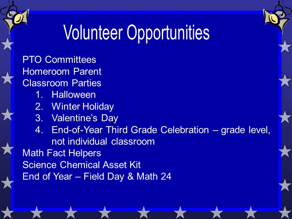 PTO Committees Homeroom Parent Classroom Parties 1.Halloween 2.Winter Holiday 3.Valentine's Day 4.End-of-Year Third Grade Celebration – grade level, not individual classroom Math Fact Helpers Science Chemical Asset Kit End of Year – Field Day & Math 24