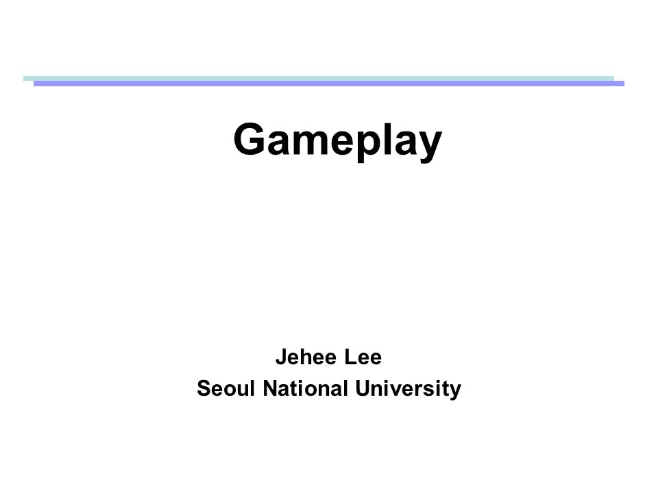 Gameplay Jehee Lee Seoul National University
