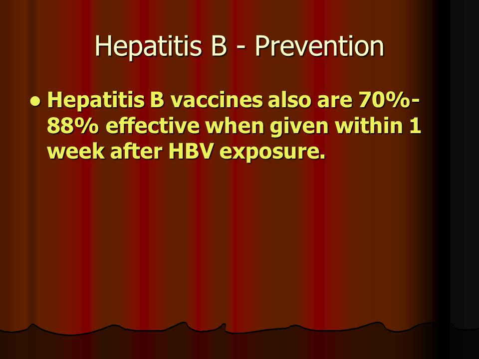 Hepatitis B - Prevention Hepatitis B vaccines also are 70%- 88% effective when given within 1 week after HBV exposure.