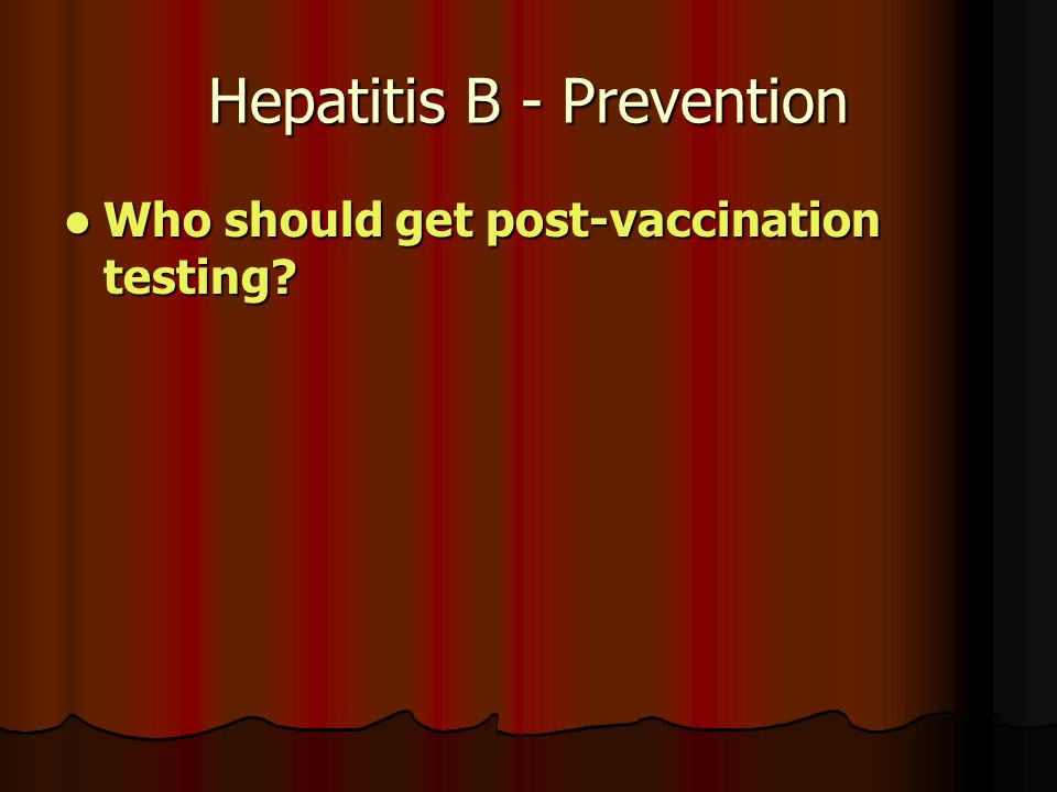Hepatitis B - Prevention Who should get post-vaccination testing.