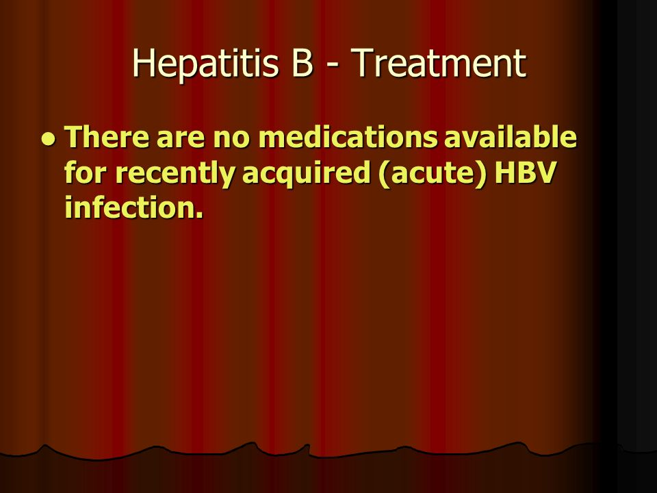 Hepatitis B - Treatment There are no medications available for recently acquired (acute) HBV infection.