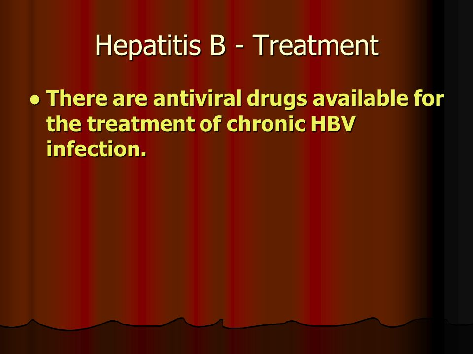 Hepatitis B - Treatment There are antiviral drugs available for the treatment of chronic HBV infection.