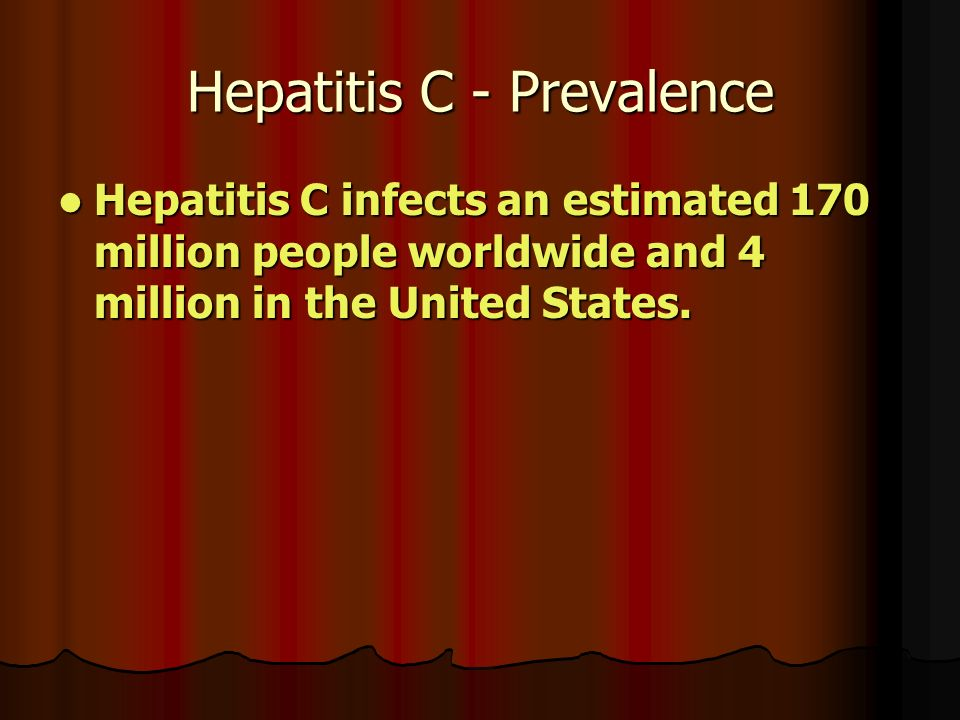 Hepatitis C - Prevalence Hepatitis C infects an estimated 170 million people worldwide and 4 million in the United States.