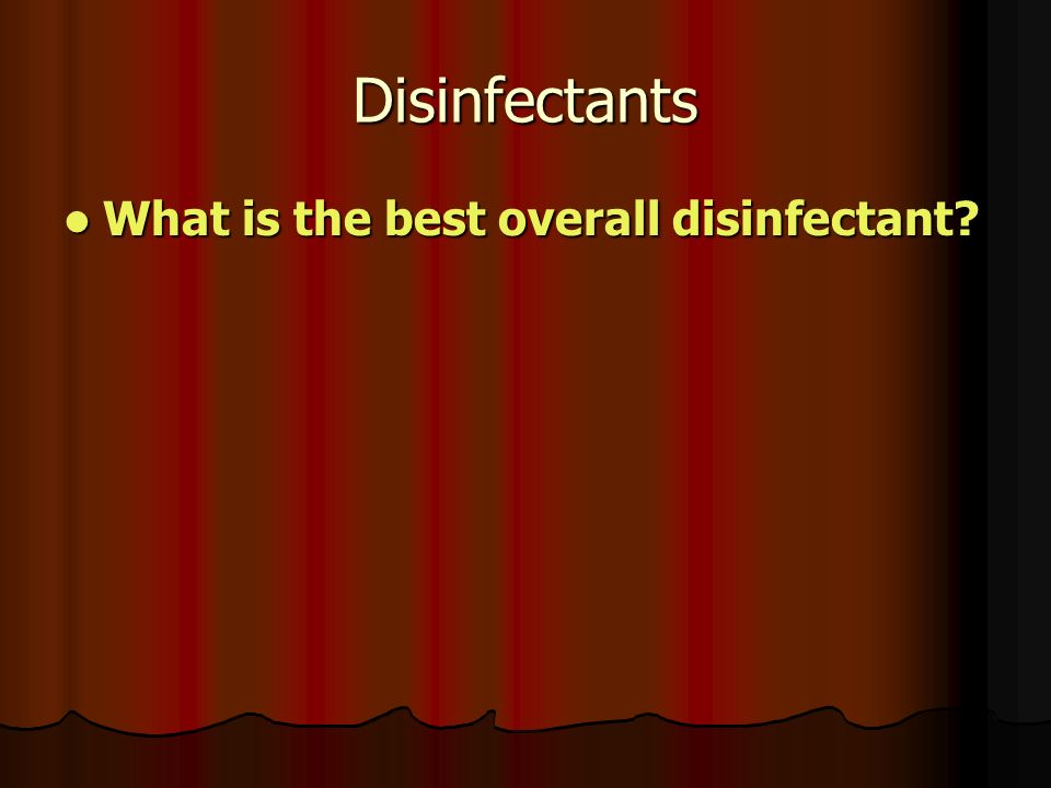 Disinfectants What is the best overall disinfectant What is the best overall disinfectant
