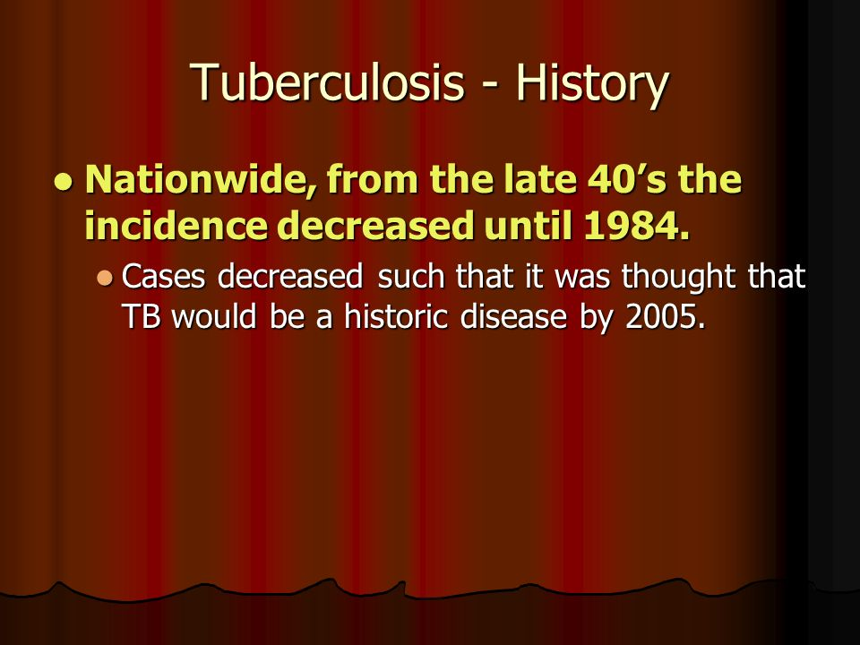 Tuberculosis - History Nationwide, from the late 40's the incidence decreased until 1984.