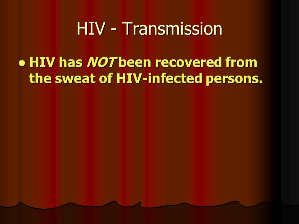 HIV - Transmission HIV has NOT been recovered from the sweat of HIV-infected persons.