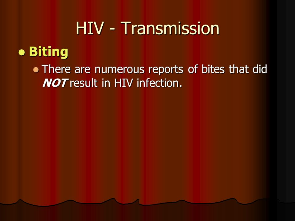 HIV - Transmission Biting Biting There are numerous reports of bites that did NOT result in HIV infection.