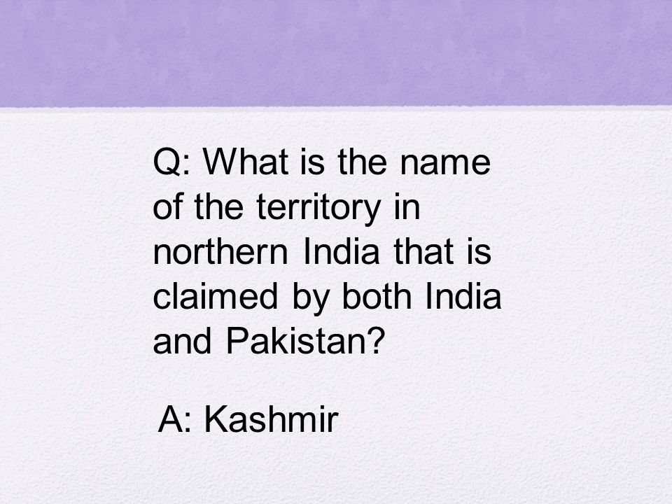 Q: What is the name of the territory in northern India that is claimed by both India and Pakistan.