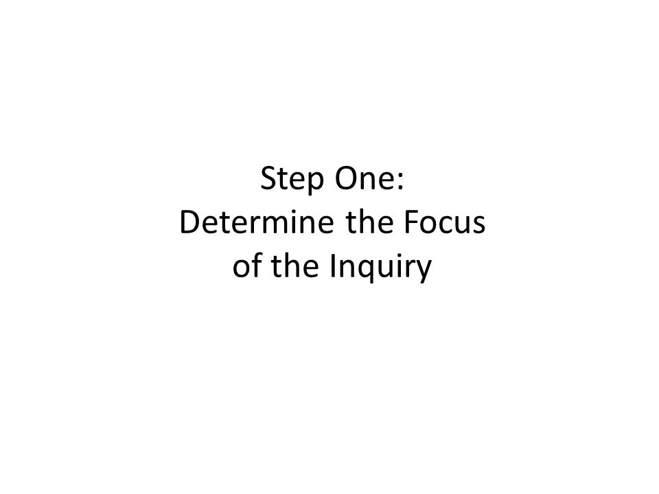 Step One: Determine the Focus of the Inquiry