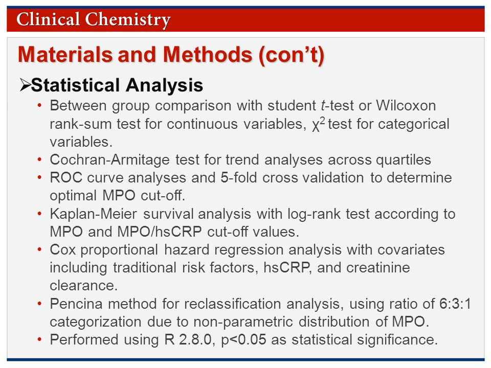 © Copyright 2009 by the American Association for Clinical Chemistry Materials and Methods (con't)  Statistical Analysis Between group comparison with student t-test or Wilcoxon rank-sum test for continuous variables, χ 2 test for categorical variables.