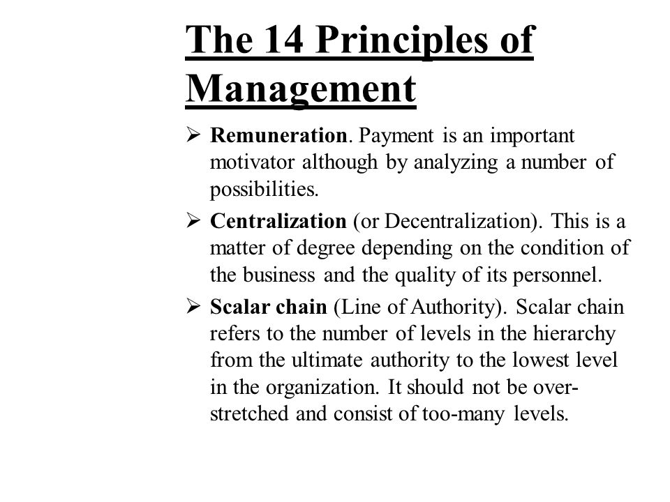 The 14 Principles of Management  Unity of Command. Each worker should have only one boss with no other conflicting lines of command.  Unity of Direc