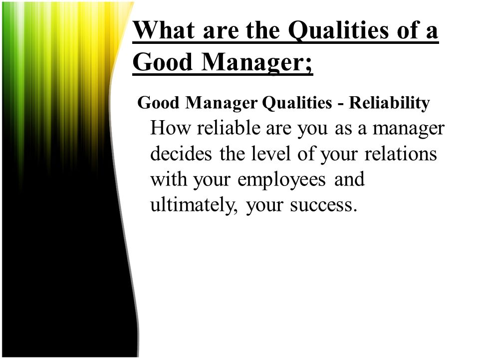 What are the Qualities of a Good Manager ; – Good Manager Qualities - Employee Knowing how to handle employees is of considerable importance. Each man