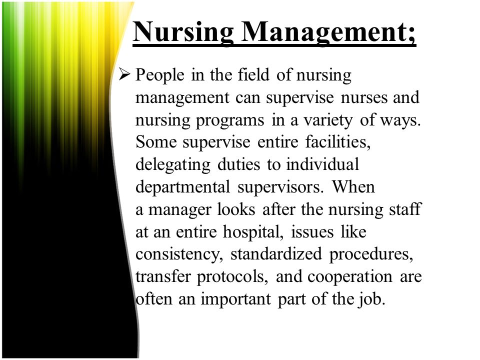 Nursing Management;  An effective nursing management program is critical for most facilities which use nurses, such as hospitals, clinics, and reside