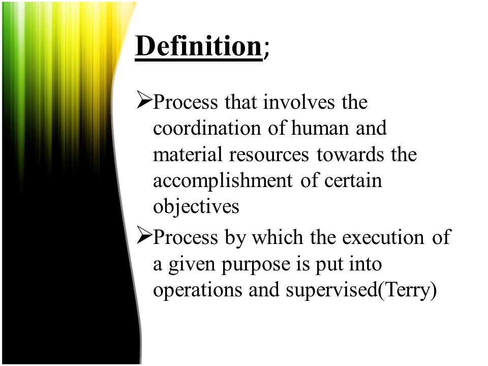 Definition; The Management;  In which a work is operated, supervision and execution of management policies.  Accomplishment of objectives through ef