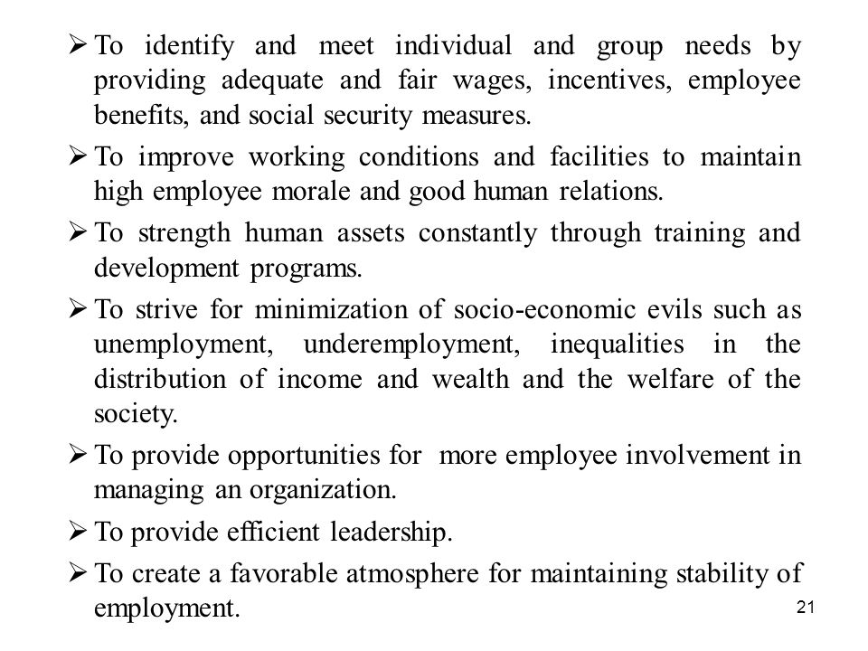 21  To identify and meet individual and group needs by providing adequate and fair wages, incentives, employee benefits, and social security measures.