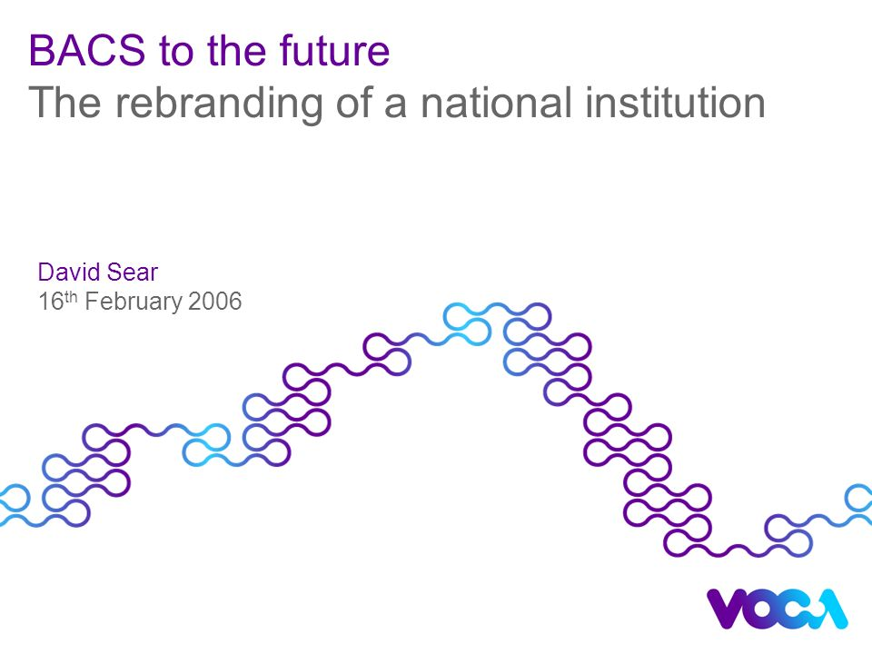 "Presentation ""BACS to the future The rebranding of a national ..."