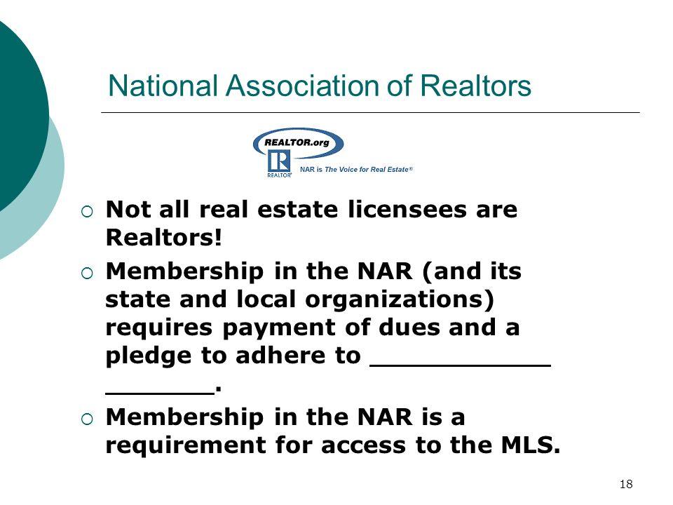 18 National Association of Realtors  Not all real estate licensees are Realtors.