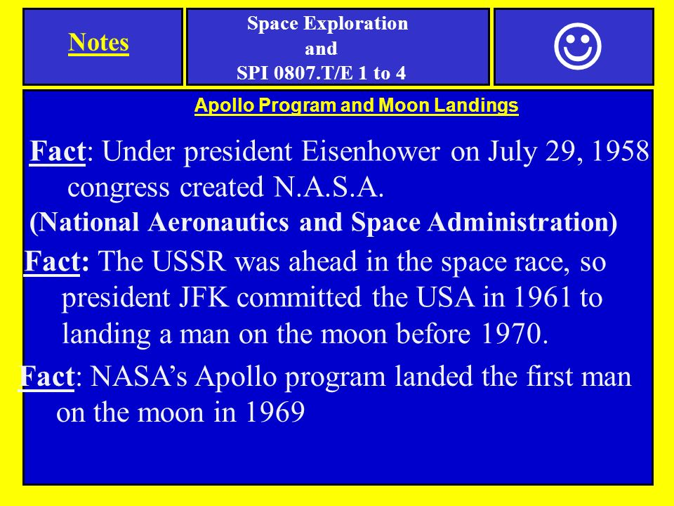 Apollo Program and Moon Landings Fact: Under president Eisenhower on July 29, 1958 congress created N.A.S.A.