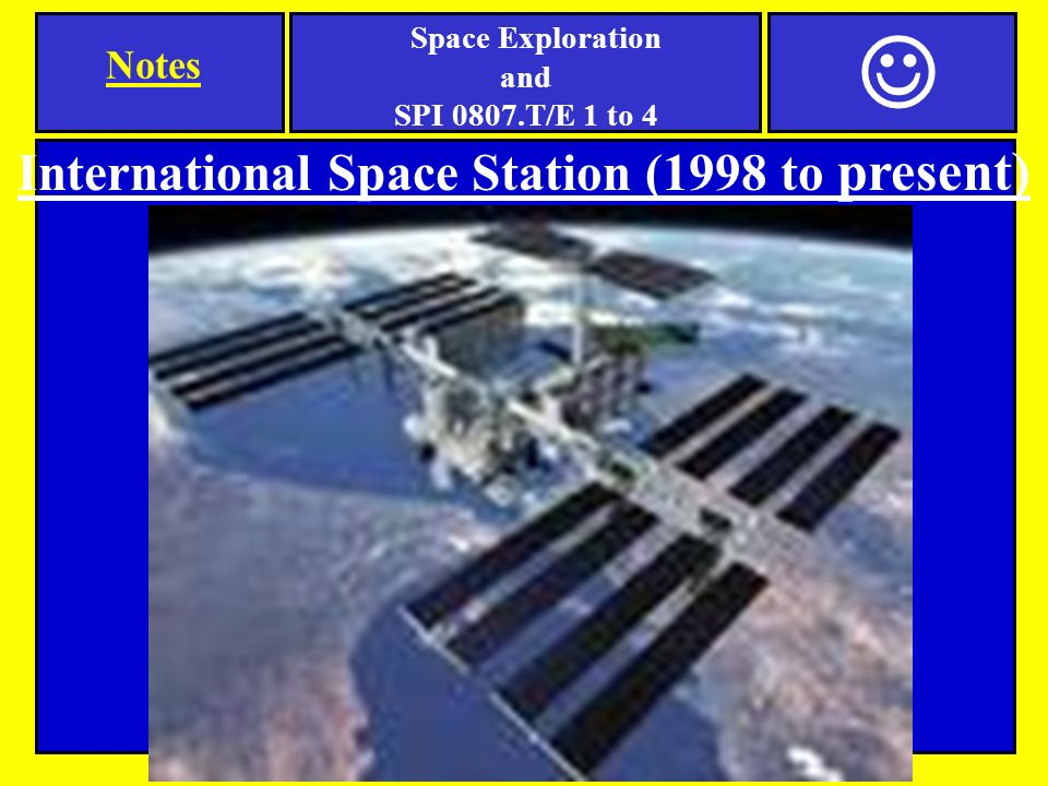 International Space Station (1998 to present) Notes Space Exploration and SPI 0807.T/E 1 to 4
