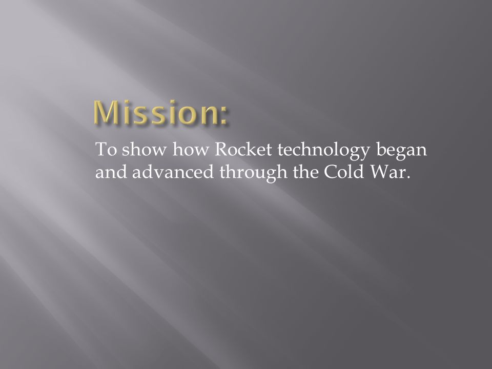 To show how Rocket technology began and advanced through the Cold War.