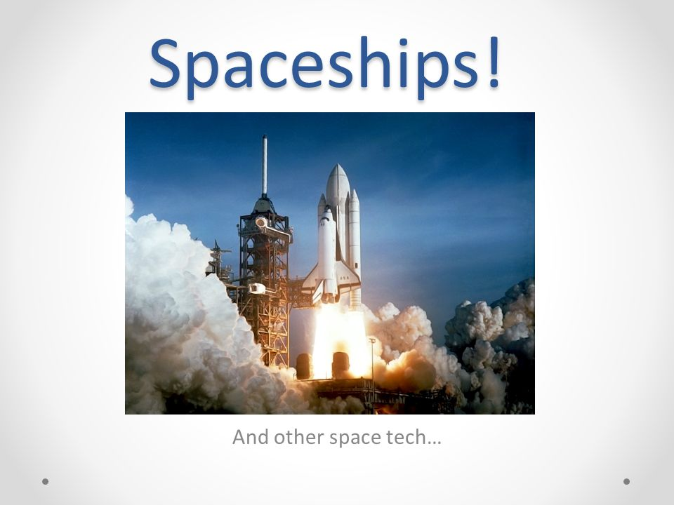 Spaceships! And other space tech…