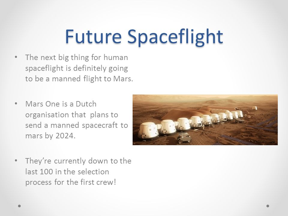 Future Spaceflight The next big thing for human spaceflight is definitely going to be a manned flight to Mars.