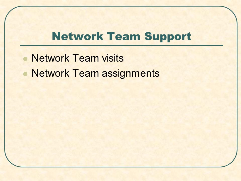 Network Team Support Network Team visits Network Team assignments