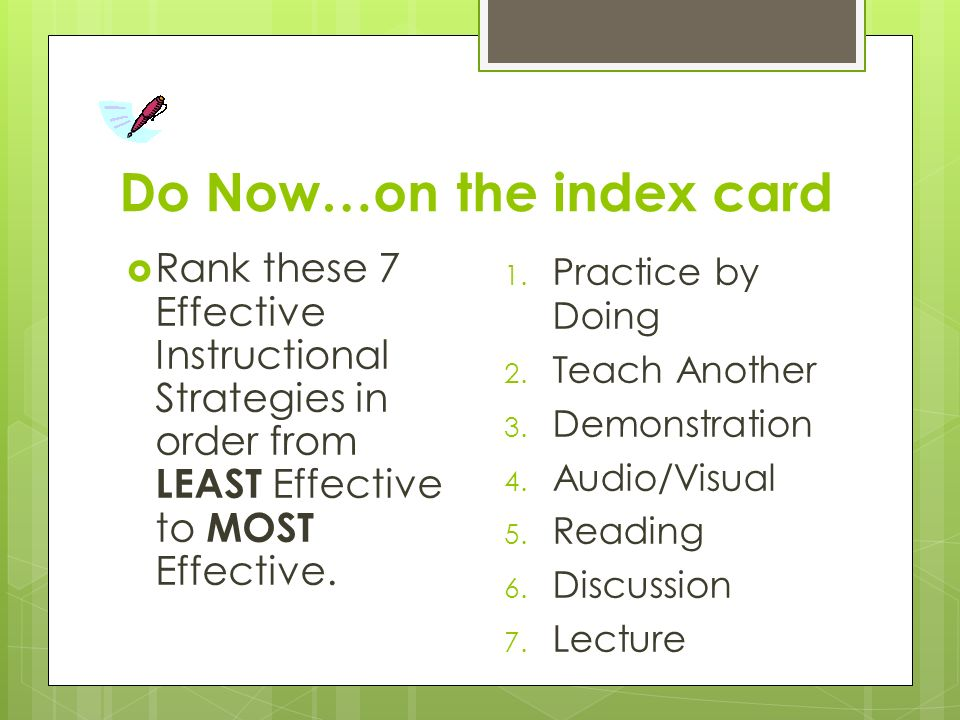 Do Now…on the index card  Rank these 7 Effective Instructional Strategies in order from LEAST Effective to MOST Effective.