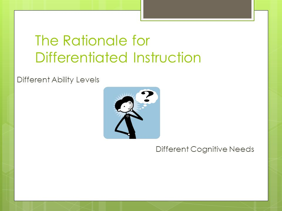 The Rationale for Differentiated Instruction Different Ability Levels Different Cognitive Needs