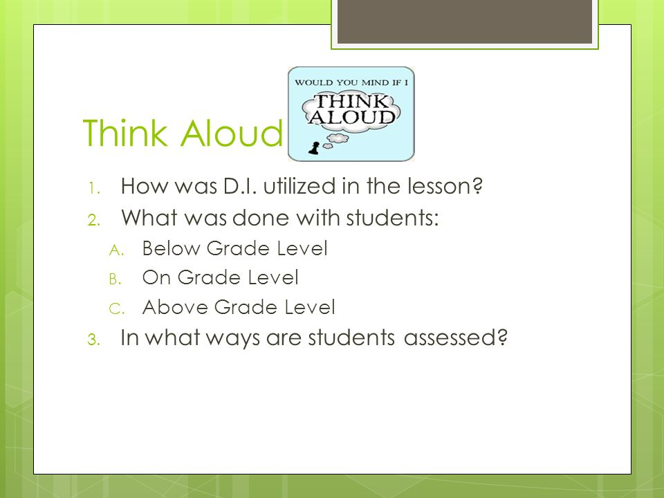 Think Aloud 1. How was D.I. utilized in the lesson.