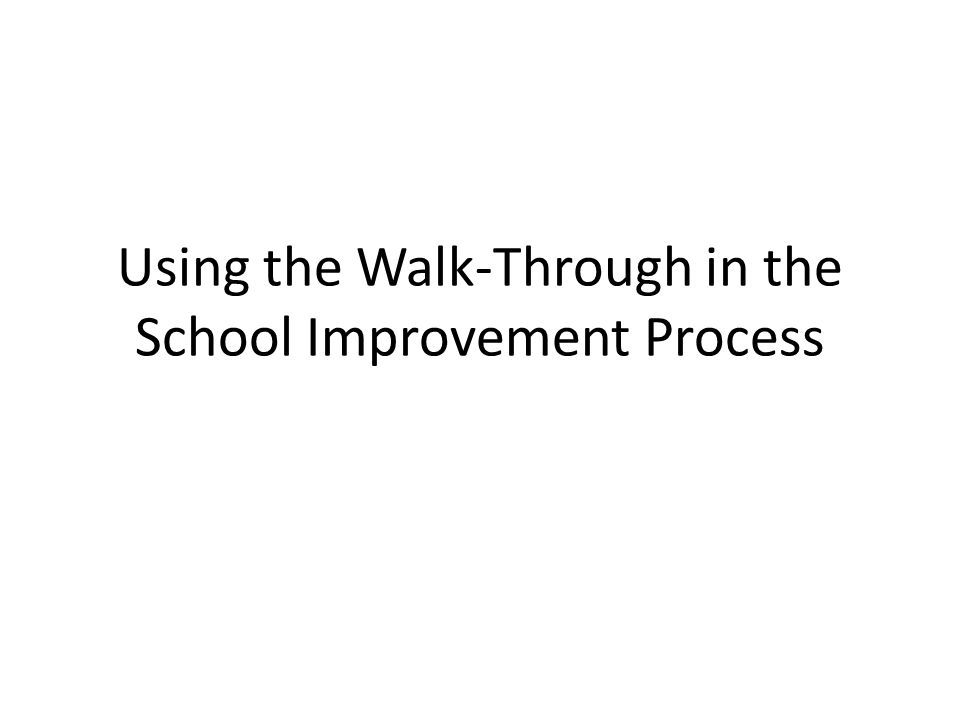 Using the Walk-Through in the School Improvement Process