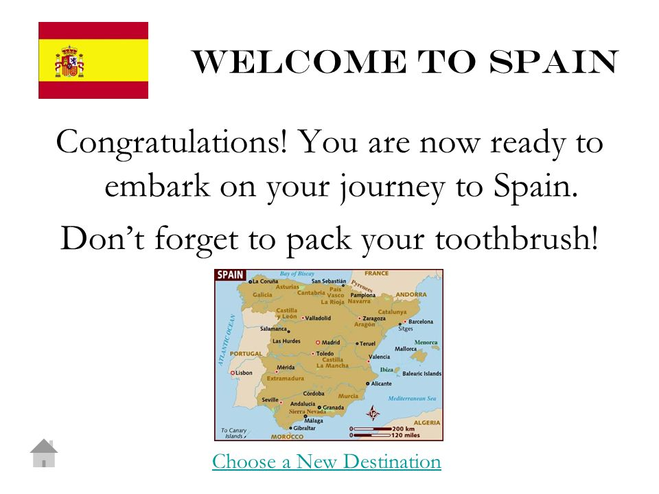 Welcome to Spain Congratulations. You are now ready to embark on your journey to Spain.