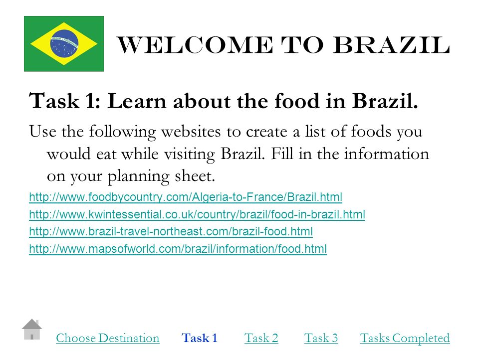 Welcome to brazil Task 1: Learn about the food in Brazil.