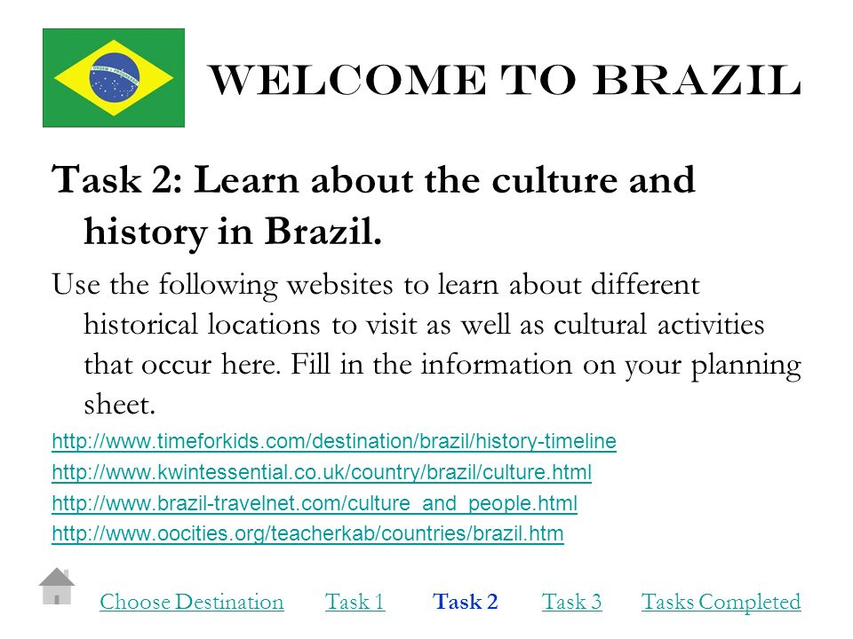 Welcome to brazil Task 2: Learn about the culture and history in Brazil.