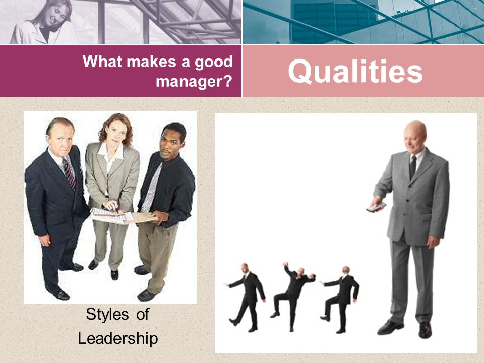 What makes a good manager? Styles of Leadership Qualities