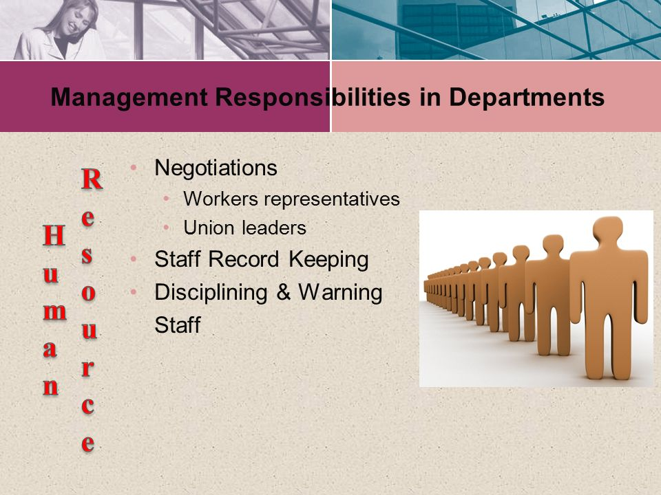 Management Responsibilities in Departments Negotiations Workers representatives Union leaders Staff Record Keeping Disciplining & Warning Staff