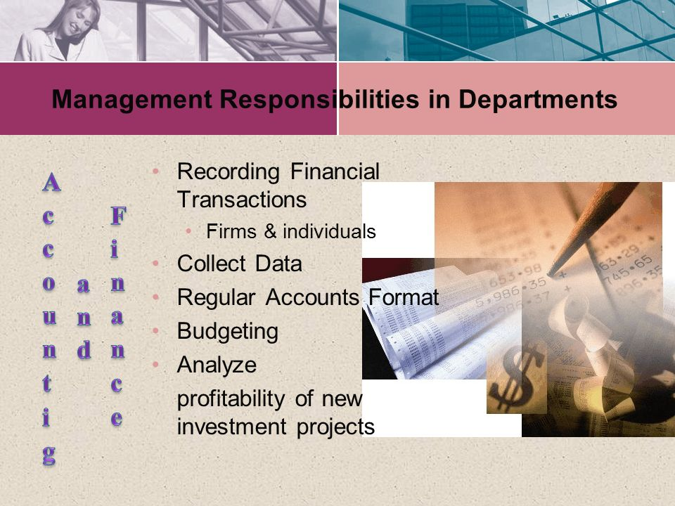 Management Responsibilities in Departments Recording Financial Transactions Firms & individuals Collect Data Regular Accounts Format Budgeting Analyze